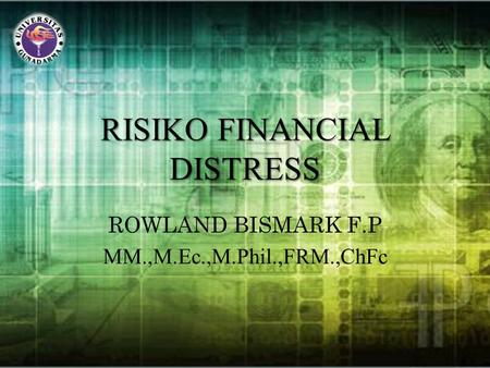 RISIKO FINANCIAL DISTRESS ROWLAND BISMARK F.P MM.,M.Ec.,M.Phil.,FRM.,ChFc.