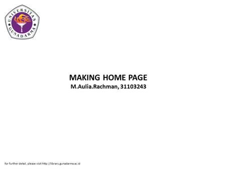 MAKING HOME PAGE M.Aulia.Rachman, 31103243 for further detail, please visit