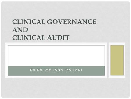 DR.DR. MELIANA ZAILANI CLINICAL GOVERNANCE AND CLINICAL AUDIT.