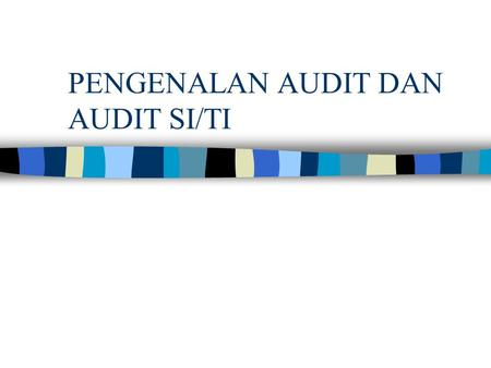 PENGENALAN AUDIT DAN AUDIT SI/TI. Tinjauan Umum dan Perkembangannya Audit – dari bahasa latin – audiere (hear) Memiliki makna hearing about the accounts'