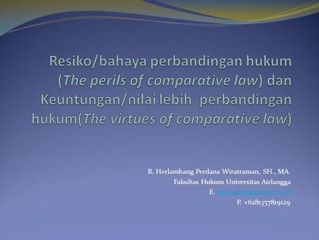 Resiko/bahaya perbandingan hukum (The perils of comparative law) dan Keuntungan/nilai lebih perbandingan hukum(The virtues of comparative law) R. Herlambang.