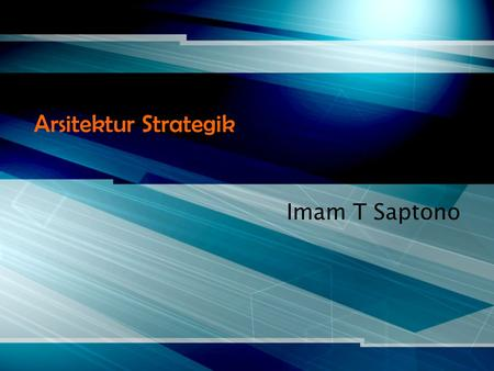 "Arsitektur Strategik Imam T Saptono. ""Strategi"" berasal dari kata Yunani ""Stratos"" & ""Egos"" Strategic management is the art and science of formulating,"