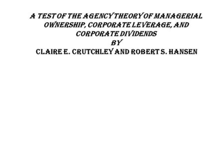 A Test of the Agency Theory of Managerial Ownership, Corporate Leverage, and Corporate Dividends by Claire E. Crutchley and Robert S. Hansen.