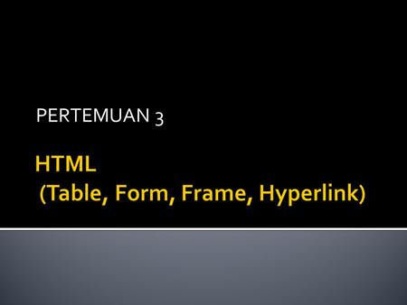 HTML (Table, Form, Frame, Hyperlink)
