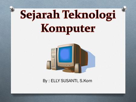By : ELLY SUSANTI, S.Kom. KLASIFIKASI SISTEM TEKNOLOGI KOMPUTER Embedded Information Technology System Dedicated Information Technology system General.