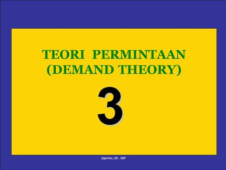 Sujarwo, SP., MP TEORI PERMINTAAN (DEMAND THEORY) 3.