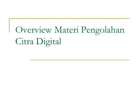 Overview Materi Pengolahan Citra Digital. Image Processing vs Computer Graphics Image ProcessingComputer Graphics Berorientasi pixelBerorientasi Vektor.