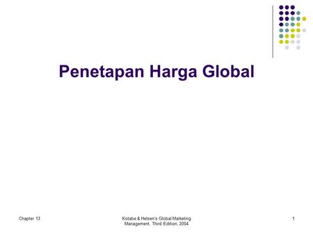 Chapter 13Kotabe & Helsen's Global Marketing Management, Third Edition, 2004 1 Penetapan Harga Global.