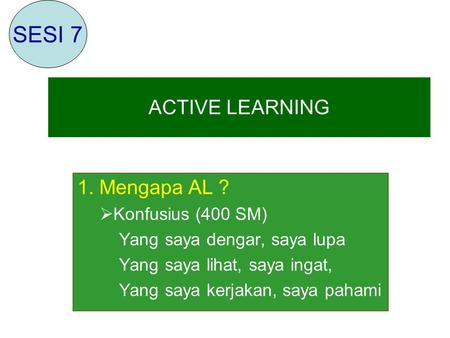 SESI 7 ACTIVE LEARNING 1. Mengapa AL ? Konfusius (400 SM)