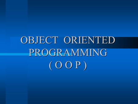 OBJECT ORIENTED PROGRAMMING ( O O P )