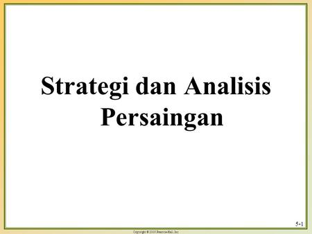 Copyright © 2003 Prentice-Hall, Inc. 5-1 Strategi dan Analisis Persaingan.