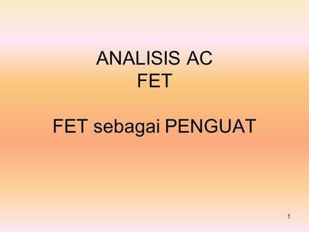 ANALISIS AC FET FET sebagai PENGUAT 1. There are three basic FET amplifier configurations: common-source (CS), which provides good voltage amplification,