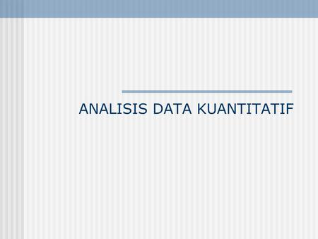ANALISIS DATA KUANTITATIF. Tahapan Analisis Data Kuantitatif 1. Data Coding. 2. Data Entering. 3. Data Cleaning. 4. Data Output. 5. Data Analyzing.