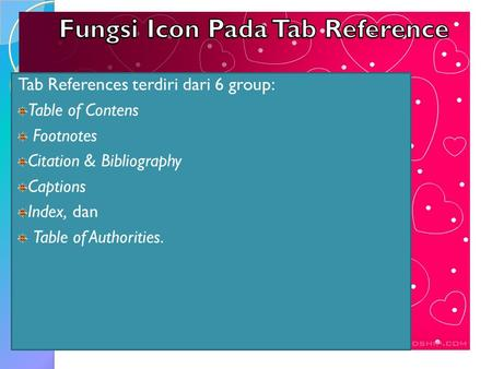 Tab References terdiri dari 6 group: Table of Contens Footnotes Citation & Bibliography Captions Index, dan Table of Authorities.