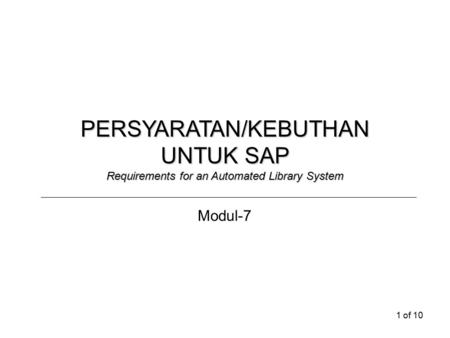 1 of 10 PERSYARATAN/KEBUTHAN UNTUK SAP Requirements for an Automated Library System Modul-7.