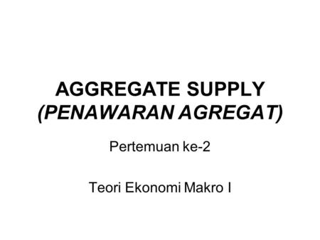 AGGREGATE SUPPLY (PENAWARAN AGREGAT)