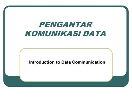 PENGANTAR KOMUNIKASI DATA Introduction to Data Communication.