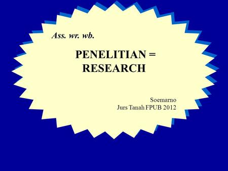 Ass. wr. wb. PENELITIAN = RESEARCH Soemarno Jurs Tanah FPUB 2012 Ass. wr. wb. PENELITIAN = RESEARCH Soemarno Jurs Tanah FPUB 2012.