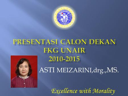 ASTI MEIZARINI,drg.,MS. Excellence with Morality.