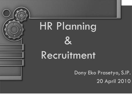 HR Planning & Recruitment Dony Eko Prasetyo, S.IP. 20 April 2010.