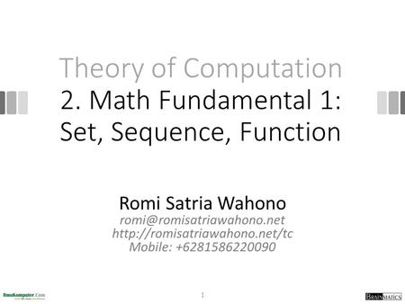 Theory of Computation 2. Math Fundamental 1: Set, Sequence, Function Romi Satria Wahono  Mobile: