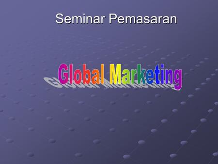 Seminar Pemasaran Global Marketing.