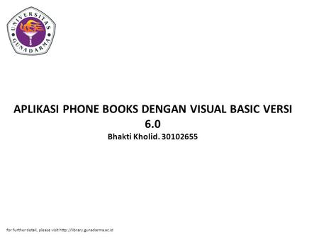 APLIKASI PHONE BOOKS DENGAN VISUAL BASIC VERSI 6.0 Bhakti Kholid. 30102655 for further detail, please visit