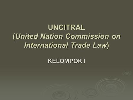 UNCITRAL (United Nation Commission on International Trade Law) KELOMPOK I.