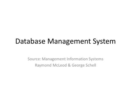 Database Management System Source: Management Information Systems Raymond McLeod & George Schell.