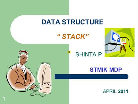 "1 DATA STRUCTURE "" STACK"" SHINTA P STMIK MDP APRIL 2011."