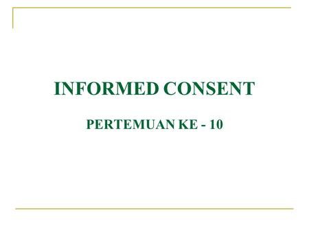 INFORMED CONSENT PERTEMUAN KE - 10