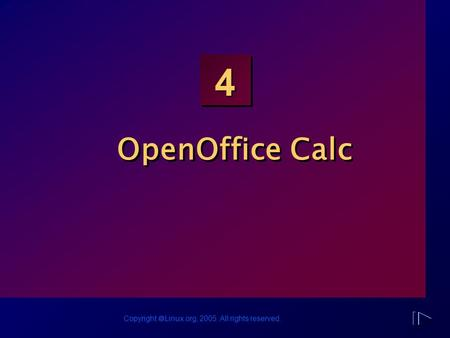 Copyright  Linux.org, 2005. All rights reserved. 4 OpenOffice Calc.