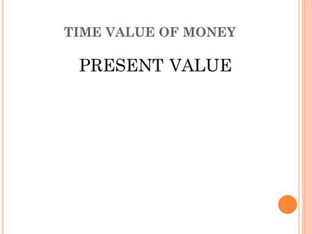 TIME VALUE OF MONEY PRESENT VALUE.