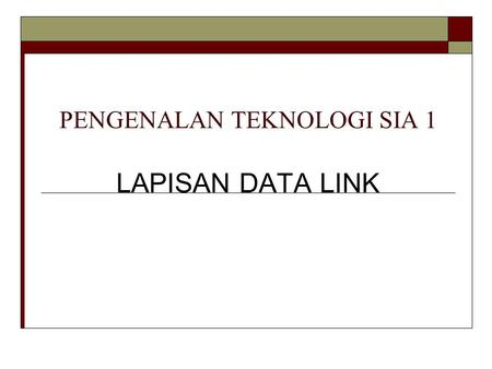 PENGENALAN TEKNOLOGI SIA 1 LAPISAN DATA LINK. Sejarah lapisan data link  Model referensi ISO (International Standardization Organization) merupakan salah.