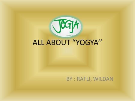 "ALL ABOUT ""YOGYA'' BY : RAFLI, WILDAN."