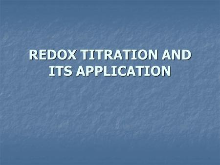 REDOX TITRATION AND ITS APPLICATION. REDOX TITRATION PermanganometryDichromatometryCerimetryIodo-iodimetryBromatometry.