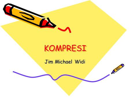 KOMPRESI Jim Michael Widi.