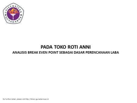 PADA TOKO ROTI ANNI ANALISIS BREAK EVEN POINT SEBAGAI DASAR PERENCANAAN LABA for further detail, please visit http://library.gunadarma.ac.id.