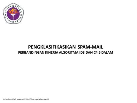 PENGKLASIFIKASIKAN SPAM-MAIL PERBANDINGAN KINERJA ALGORITMA ID3 DAN C4.5 DALAM for further detail, please visit