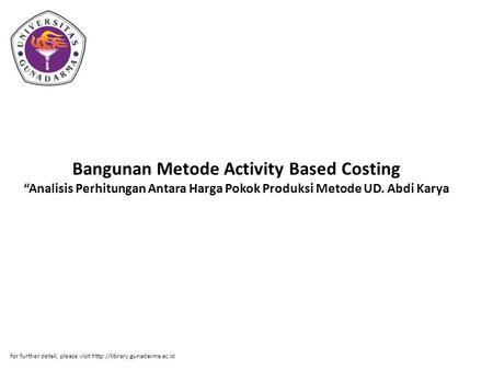 "Bangunan Metode Activity Based Costing ""Analisis Perhitungan Antara Harga Pokok Produksi Metode UD. Abdi Karya for further detail, please visit http://library.gunadarma.ac.id."