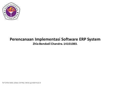 Perencanaan Implementasi Software ERP System Zhia Bendadi Chandra. 14101083. for further detail, please visit