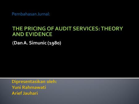THE PRICING OF AUDIT SERVICES: THEORY AND EVIDENCE (Dan A. Simunic (1980) Pembahasan Jurnal: