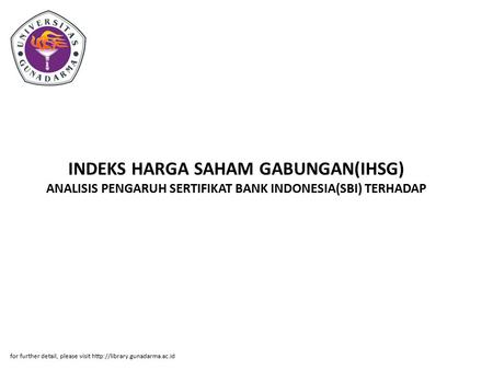 INDEKS HARGA SAHAM GABUNGAN(IHSG) ANALISIS PENGARUH SERTIFIKAT BANK INDONESIA(SBI) TERHADAP for further detail, please visit http://library.gunadarma.ac.id.