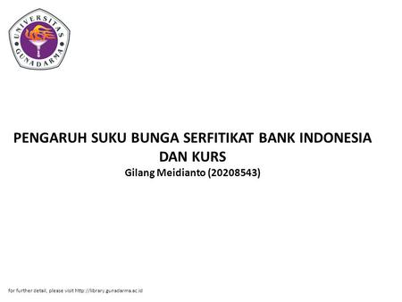 PENGARUH SUKU BUNGA SERFITIKAT BANK INDONESIA DAN KURS Gilang Meidianto (20208543) for further detail, please visit