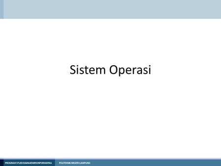 Sistem Operasi. Unit Kompetensi Menguasai Bash Shell.
