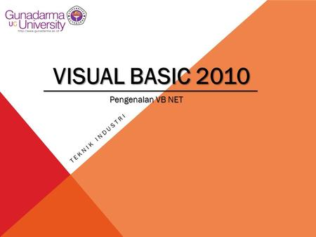 VISUAL BASIC 2010 Teknik industri Pengenalan VB NET.