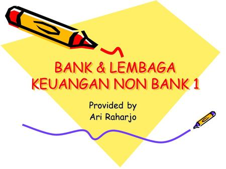 BANK & LEMBAGA KEUANGAN NON BANK 1 Provided by Ari Raharjo.