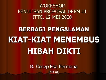 WORKSHOP PENULISAN PROPOSAL DRPM UI ITTC, 12 MEI 2008