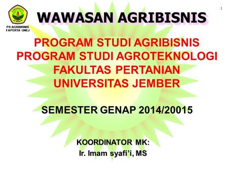 PROGRAM STUDI AGRIBISNIS PROGRAM STUDI AGROTEKNOLOGI