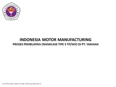 INDONESIA MOTOR MANUFACTURING PROSES PEMBUATAN CRANKCASE TIPE 5 TP/MIO DI PT. YAMAHA for further detail, please visit